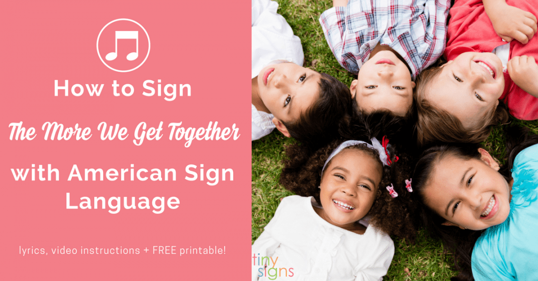 Sign & Sing: The More We Get Together